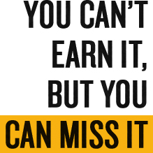 You can't earn it, but you can miss it