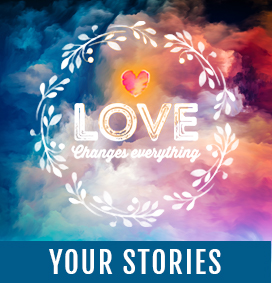 Love Changes Everything - Your stories