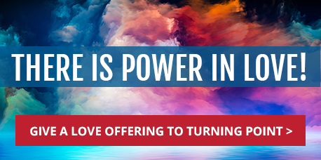 There is power in love! Give a love offering to Turning Point