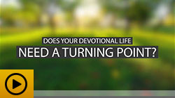 Does your devotional life need a turning point?