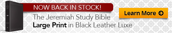 Introducing The Jeremiah Study Bible Large Print Edition, Learn more