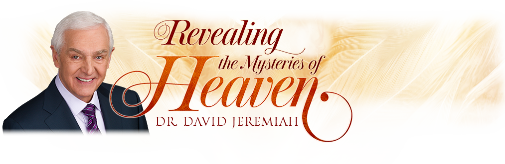 Revealing the Mysteries of Heaven - Dr. David Jeremiah