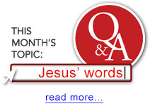 Q&A - This Month's Topic: Jesus' words