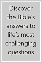 Discover the Bible's answer to life's most challenging questions
