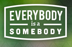 Everybody is a Somebody