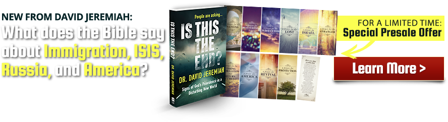 New from David Jeremiah: What does the Bible say about Immigration, ISIS, Russia, and America? Limited time Special Presale Offer, Learn More