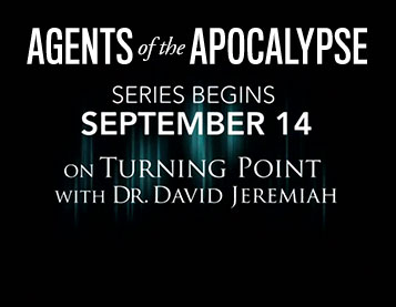 Agents of the Apocalypse - Series begins September 14 on Turning Point with Dr. David Jeremiah