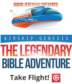 David Jeremiah Presents Airship Genesis: The Legendary Bible Adventure; Take Flight! Click to listen to Episode 1