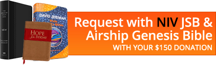 Request with NIV JSB and Airship Genesis Bible with your $150 donation