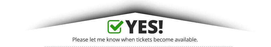 Yes! Please let me know when tickets become available.