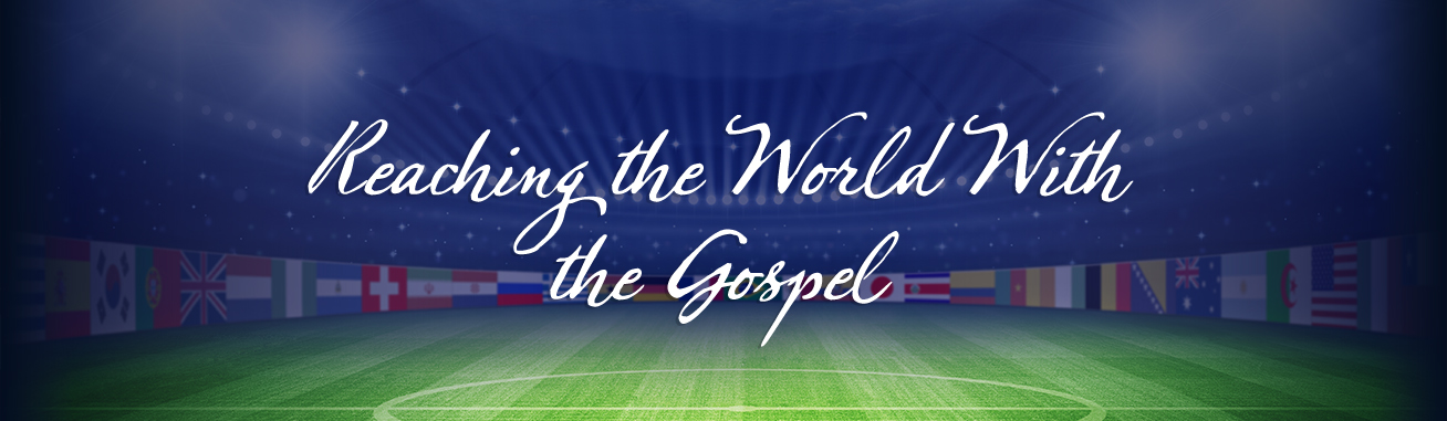 Reaching the World With The Gospel