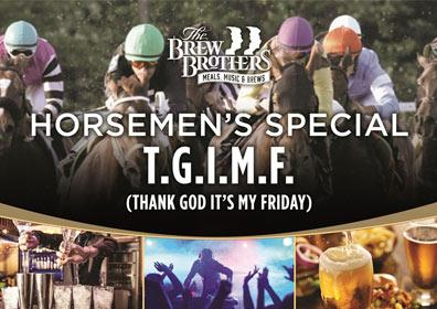 Horsemen's Special T.G.I.M.F. advertisement for Brew Brothers