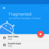 Fragmented | An Android Developer Podcast