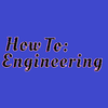 How To Engineering - Go make something!