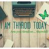 I am thyroid today
