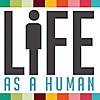 LIFE AS A HUMAN – The online magazine for evolving minds.