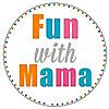 Fun with Mama - Kids and Toddler Activities