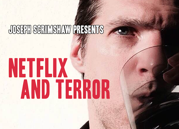 Joseph Scrimshaw Presents NETFLIX AND TERROR