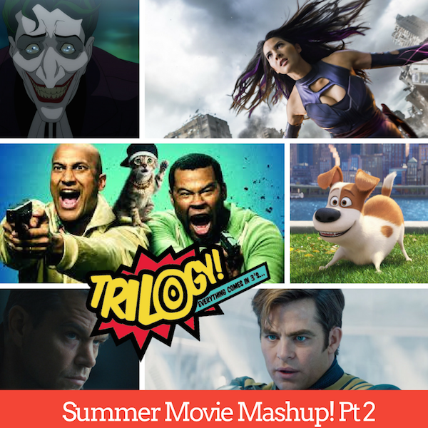 Trilogy Spoilers! Summer Movie Mashup Part Two