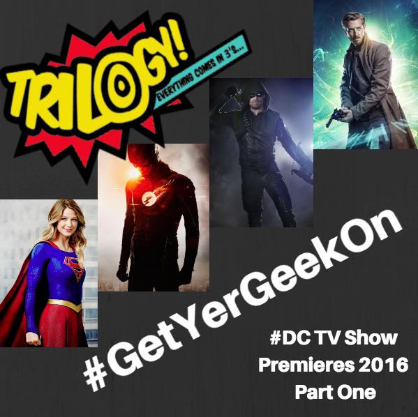 Trilogy Spoilers! DC TV Show Premieres 2016 – Part One