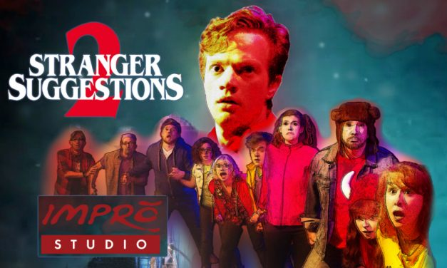 Hey, You Guys! STRANGER SUGGESTIONS at L.A.'s Impro Studio Never Says Die (Or No…)