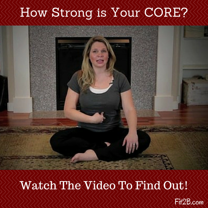 How strong is your core? Watch a quick, free video and find out. Fit2b.com