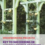 Key to Succeeding in Woodworking Projects