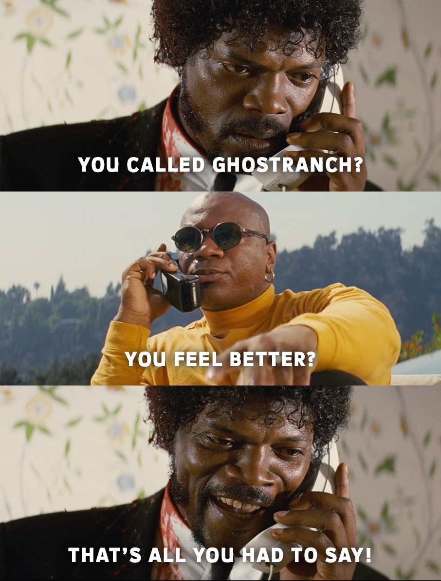 You Called GhostRanch? That's all you had to say.