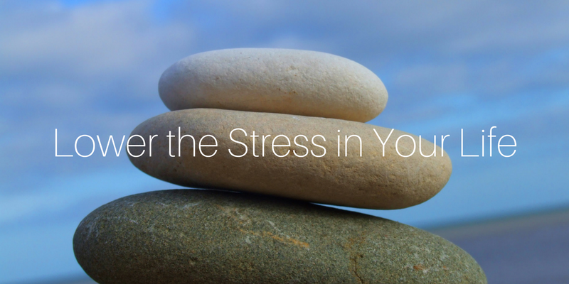 Lower the Stress in Your Life