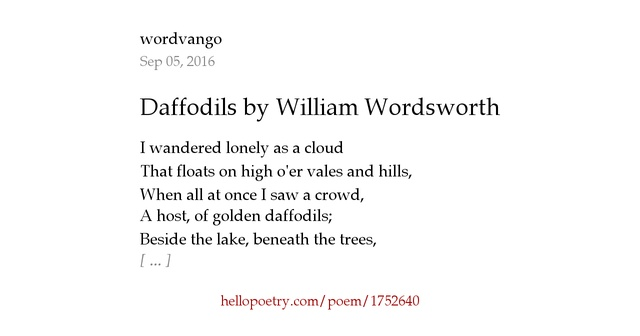 """comparing the daffodils by william wordsworth and The official wordsworth museum bills """"i wander lonely as a cloud"""" as william wordsworth 's """"most famous poem about daffodils,"""" which is a bit like referring to edgar allan poe 's most famous poem about ravens."""