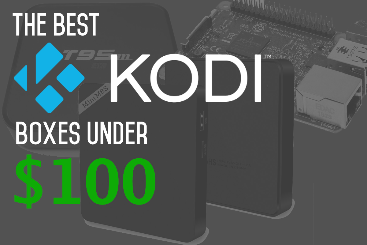 Best Budget and Cheapest Kodi Boxes for Under $100