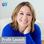Profit Launch with Kathleen Riessen
