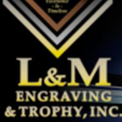 L & M Engraving & Trophy Inc.