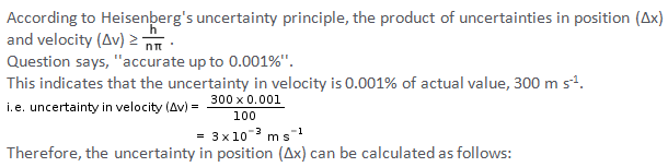 Uncertainty In The Position Of An Electron Mass    Kg Moving With A Velocity Of  Accurate Upto   Will Be