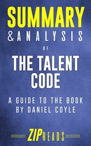 Summary & Analysis of The Talent Code by ZIP Reads