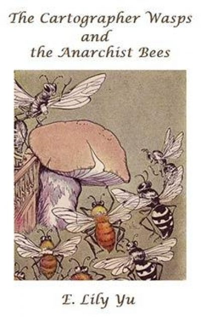 The Cartographer Wasps and the Anarchist Bees - Cover Image