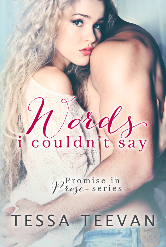 Cover Reveal, Teasers & Excerpt: Words I Couldn't Say (Promise in Prose #1) by Tessa Teevan
