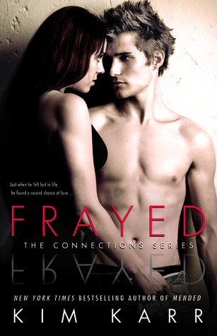In Review: Frayed (Connections #4) by Kim Karr
