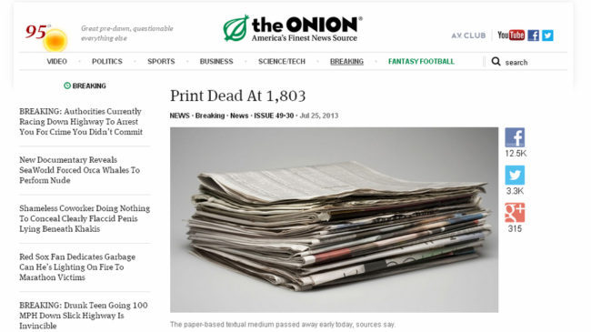 The Onion announced that it will cease producing print editions of the satirical news source, in favor of its digital efforts. Here, an Onion story from July that declared the death of print. The Onion