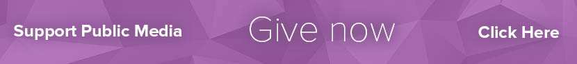 Support Public Media - Give Now - Click Here