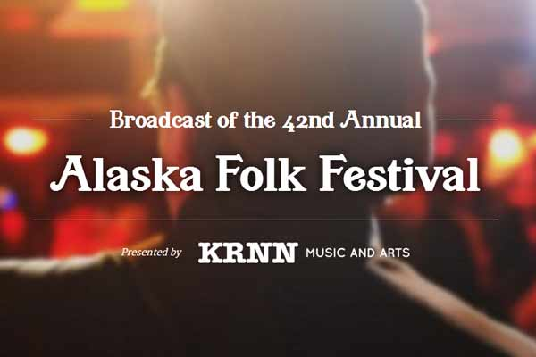 Broadcast of the 42nd Annual Alaska Folk Festival - presented by KRNN
