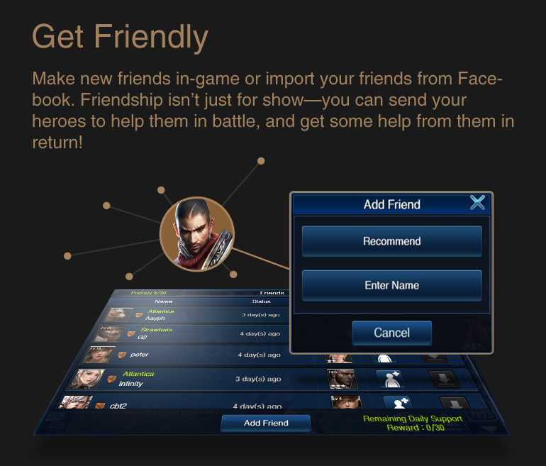 Get Friendly : Make new friends in-game or import your friends from Facebook. Friendship isn't just for show—you can send your heroes to help them in battle, and get some help from them in return!