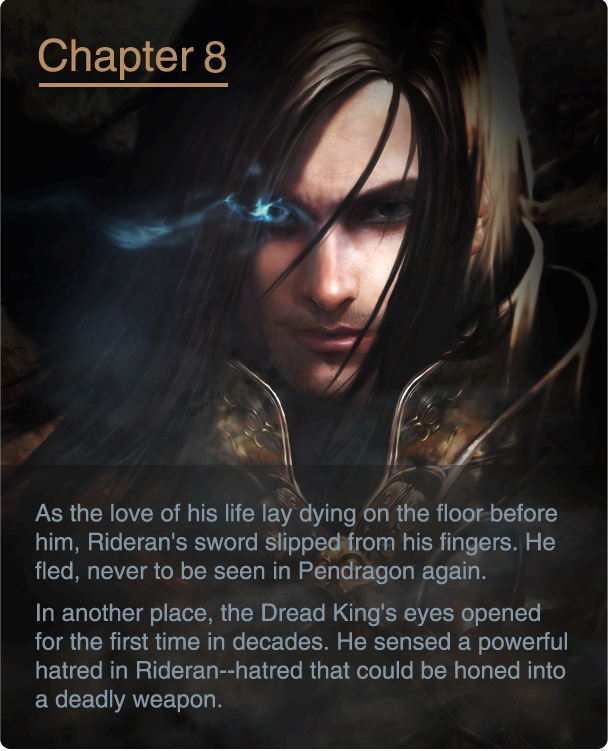 As the love of his life lay dying on the floor before him, Rideran's sword slipped from his fingers. He fled, never to be seen in Pendragon again. In another place, the Dread King's eyes opened for the first time in decades. He sensed a powerful hatred in Rideran--hatred that could be honed into a deadly weapon.