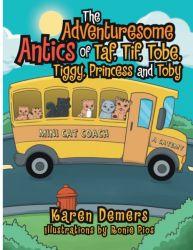 The Adventuresome Antics Of Taf, Tif, Tobe, Tiggy, Princess and Toby