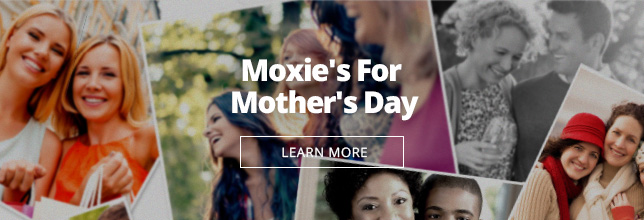 Mother's Day at Moxie's Restaurant