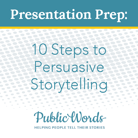 Presentation Prep: 10 Steps to Persuasive Storytelling eCourse