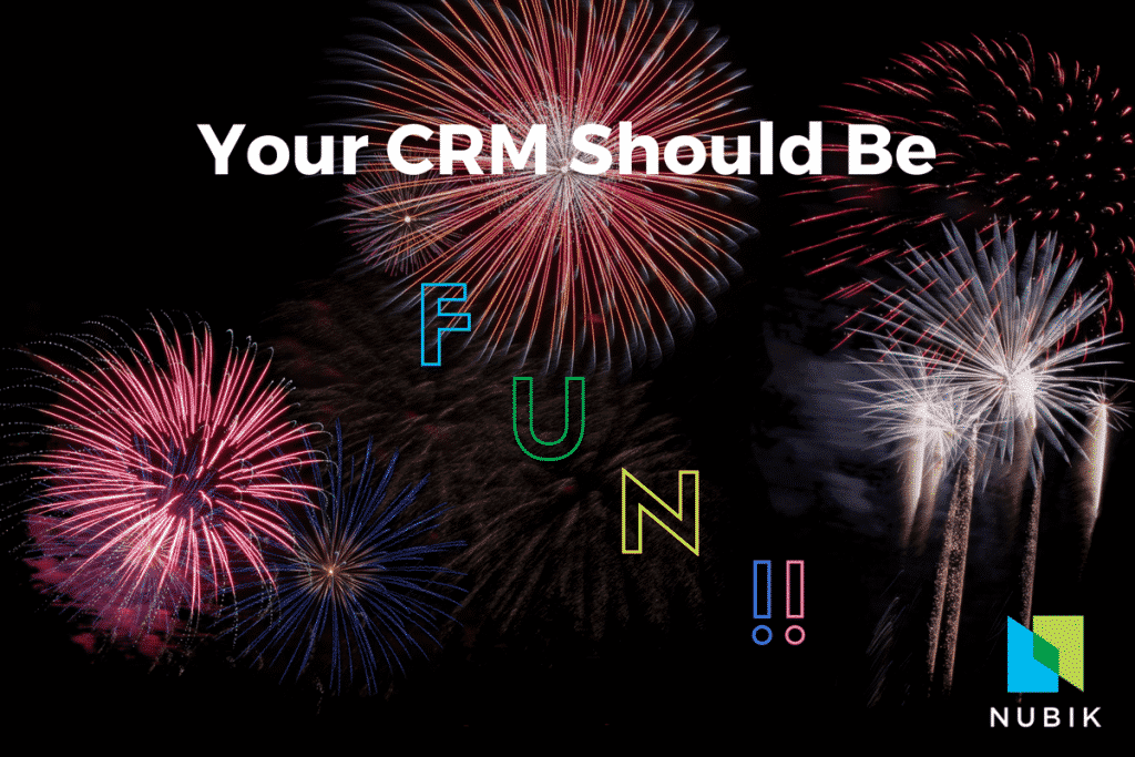 Your CRM Should Be Fun! - Nubik.ca Blog