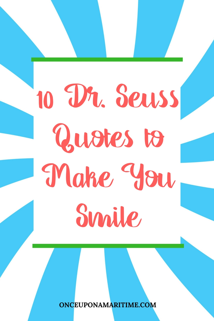 Quotes That Make You Smile 10 Drseuss Quotes To Make You Smile  Once Upon A Maritime