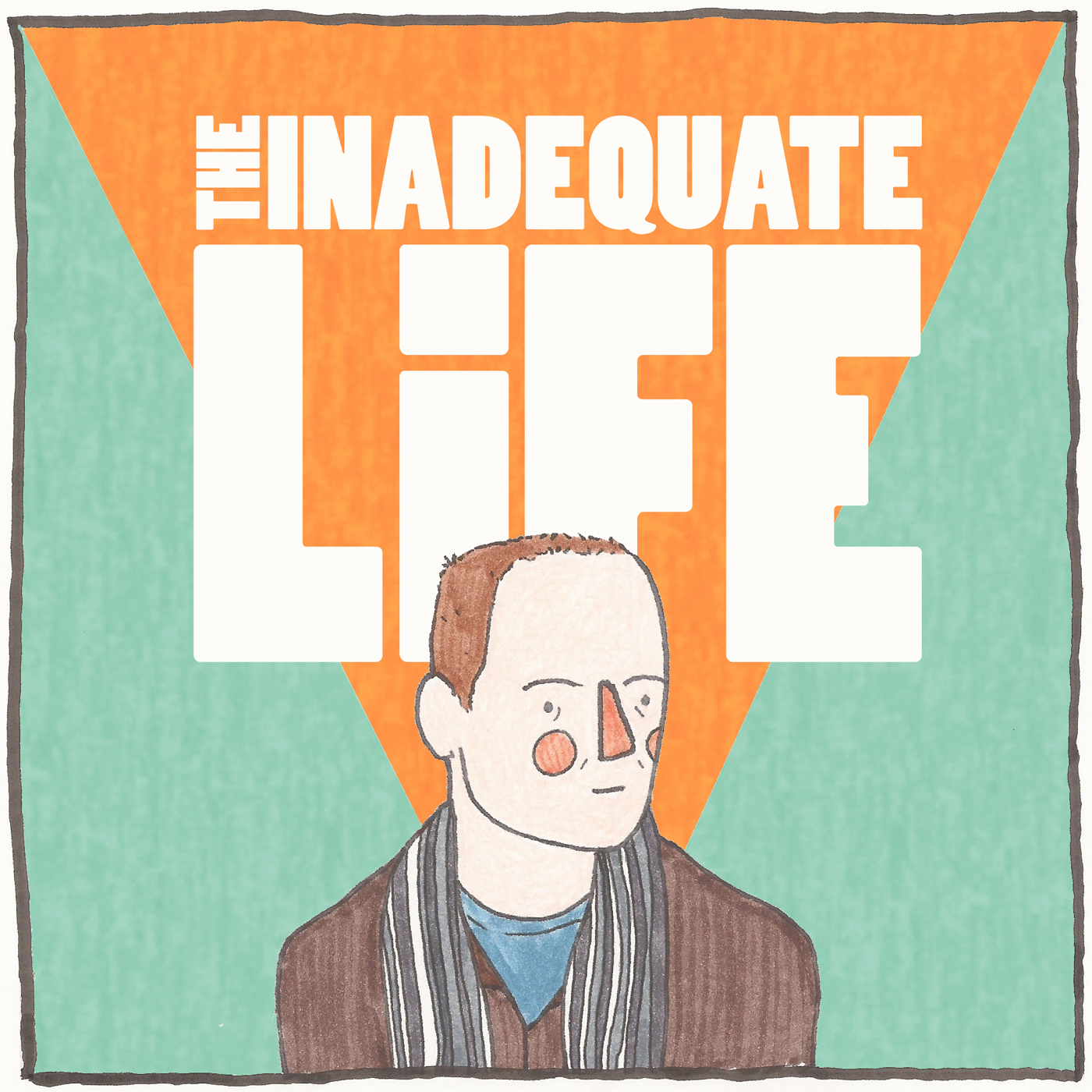 The Inadequate Life a podcast about the creative process