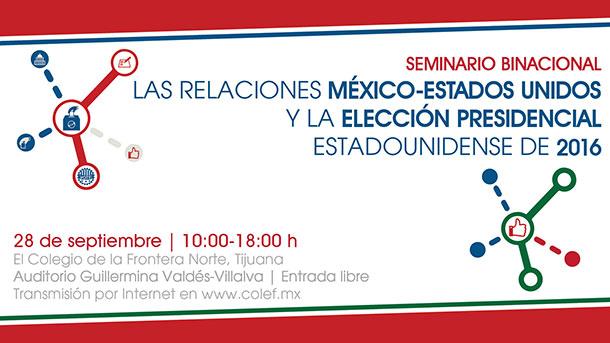 Banner Seminario binacional LAS RELACIONES MÉXICO – ESTADOS UNIDOS Y LA ELECCIÓN PRESIDENCIAL ESTADOUNIDENSE DE 2016
